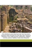 The Peoples and Politics of the Far East; Travels and Studies in the British, French, Spanish and Portuguese Colonies, Siberia, China, Japan, Korea, S