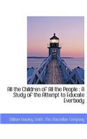 All the Children of All the People: A Study of the Attempt to Educate Everbody