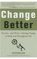 Change Better: How to Survive--And Thrive--During Change at Work and Throughout Life