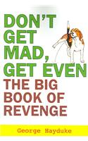 Don't Get Mad, Get Even: The Big Book of Revenge