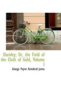 Darnley; Or, the Field of the Cloth of Gold, Volume I