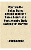 Courts in the United States Hearing Children's Cases; Results of a Questionnaire Study Covering the Year 1918