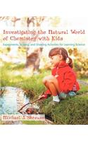 Investigating the Natural World of Chemistry with Kids: Experiments, Writing, and Drawing Activities for Learning Science