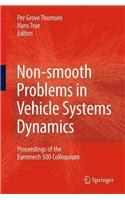 Non-Smooth Problems in Vehicle Systems Dynamics: Proceedings of the Euromech 500 Colloquium