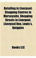 Retailing in Liverpool: Shopping Centres in Merseyside, Shopping Streets in Liverpool, Liverpool One, Lewis&#39;s, Quiggins