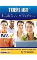 TOEFL Ibt High Score System: Learn How to Identify and Answer Every Question with a High Score!