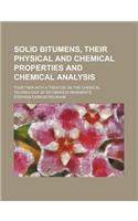 Solid Bitumens, Their Physical and Chemical Properties and Chemical Analysis; Together with a Treatise on the Chemical Technology of Bituminous Paveme