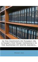 In the Footsteps of Pizarro: Or, a Yanke's Five Years' Experience in the Klondike of South America...