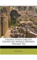 United States Circuit Courts of Appeals Reports, Volume 162