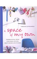 A Space of My Own: Inspirational Ideas for Home Offices Craft Rooms and Studies