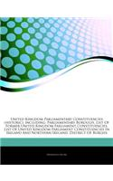 Articles on United Kingdom Parliamentary Constituencies (Historic), Including: Parliamentary Borough, List of Former United Kingdom Parliament Constit