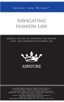 Navigating Fashion Law: Leading Lawyers on Exploring the Trends, Cases, and Strategies of Fashion Law