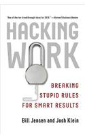 Hacking Work: Breaking Stupid Rules for Smart Results