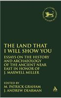 Land That I Will Show You: Essays on the History and Archaeology of the Ancient Near East in Honor of J. Maxwell Miller