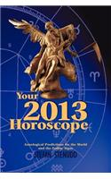 Your 2013 Horoscope: Astrological Predictions for the World and the Zodiac Signs