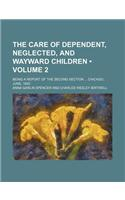 The Care of Dependent, Neglected, and Wayward Children (Volume 2); Being a Report of the Second Section Chicago, June, 1893