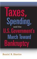 Taxes, Spending, and the U.S. Government's March Towards Bankruptcy