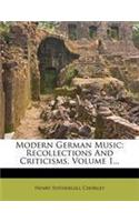 Modern German Music: Recollections and Criticisms, Volume 1...