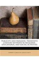 Publicity and Progress. Twentieth Century Methods in Religious, Educational and Social Activities