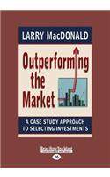 Outperforming the Market: A Case Study Approach to Selecting Investments (Large Print 16pt)