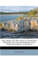 The Israel of the Alps: A Complete History of the Waldenses and Their Colonies, Volume 2