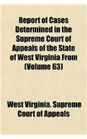 Report of Cases Determined in the Supreme Court of Appeals of the State of West Virginia from (Volume 63)