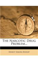 The Narcotic Drug Problem...