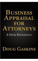 Business Appraisal for Attorneys: A Desk Reference