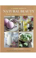 A Green Guide to Natural Beauty: 35 Step-By-Step Projects for Homemade Beauty