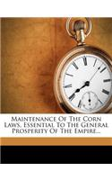 Maintenance of the Corn Laws, Essential to the General Prosperity of the Empire...