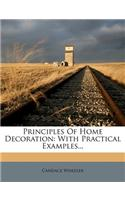 Principles of Home Decoration: With Practical Examples...