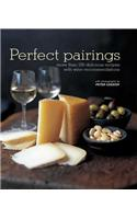 Perfect Pairings: More Than 100 Recipes with Wine Matches for Easy Entertaining