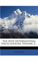 The New International Encyclopaedia, Volume 3...