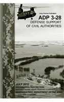 Army Doctrine Publication Adp 3-28 Defense Support of Civil Authorities July 2012