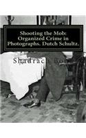 Shooting the Mob: Organized Crime in Photographs. Dutch Schultz.