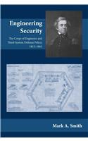 Engineering Security: The Corps of Engineers and Third System Defense Policy, 1815-1861