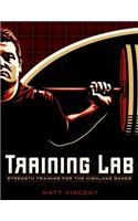 Training Lab: Strength Training for the Highland Games: Max Strength and Power Development for Athletes