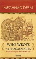 Who Wrote The Bhagavadgita : A Secular Enquiry Into A Sacred Text