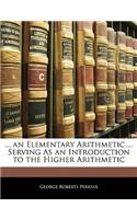 An Elementary Arithmetic ... Serving as an Introduction to the Higher Arithmetic