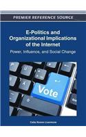 E-Politics and Organizational Implications of the Internet: Power, Influence, and Social Change