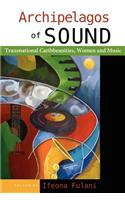 Archipelagos of Sound: Transnational Caribbeanities, Women and Music