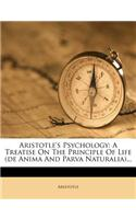 Aristotle's Psychology: A Treatise on the Principle of Life (de Anima and Parva Naturalia)...