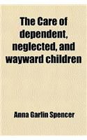 The Care of Dependent, Neglected, and Wayward Children; Being a Report of the Second Section Chicago, June, 1893