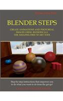 Blender Steps: Create Animations and Photoreal Images Using Blender 2.63, the Amazing Free 3D Art Tool