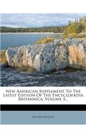 New American Supplement to the Latest Edition of the Encyclop Dia Britannica, Volume 5...