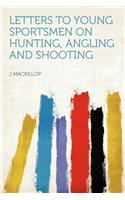 Letters to Young Sportsmen on Hunting, Angling and Shooting