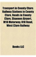 Transport in County Clare: Railway Stations in County Clare, Roads in County Clare, Shannon Airport, M18 Motorway, N18 Road, West Clare Railway