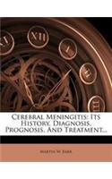 Cerebral Meningitis: Its History, Diagnosis, Prognosis, and Treatment...