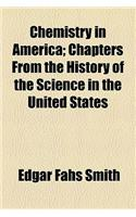 Chemistry in America; Chapters from the History of the Science in the United States