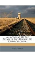 An Account of the Weather and Diseases of South-Carolina...